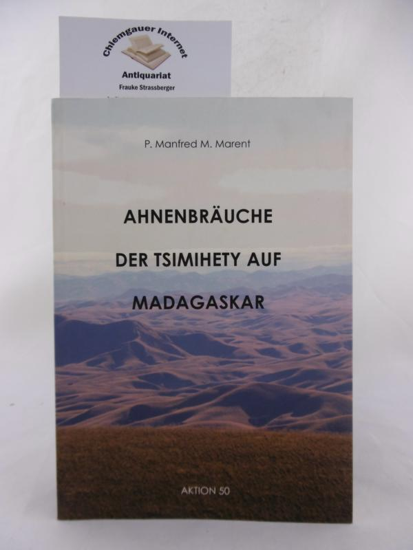 Marent, Manfred M.: Ahnenbräuche der Tsimihety auf Madagaskar. [Hrsg.: Aktion 50 - Förderkreis von P. Manfred M. Marent] ERSTAUSGABE.