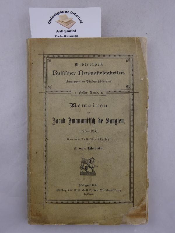 Sanglen, Jacob Iwanowitsch de: Memorien von Jacob Iwanowitsch de Sanglen. 1776-1831. Aus dem Russischen übersetzt von L. von Marnitz. Deutsche ERSTAUSGABE.