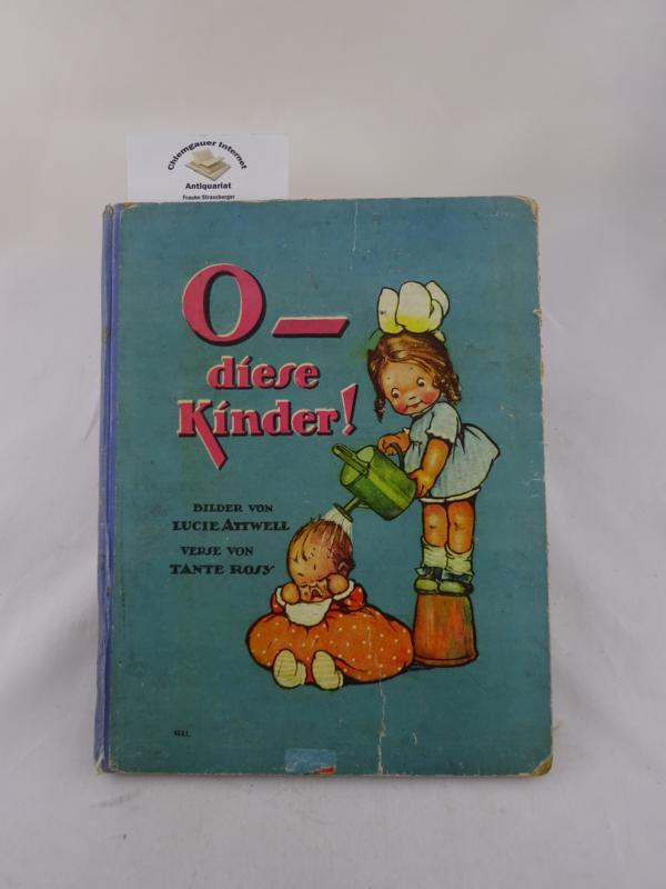 Attwell, Lucie: O - diese Kinder! Bilder von Lucie Attwell. Verse von Tante Rosy. ERSTAUSGABE.