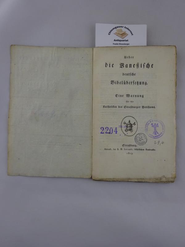 Über die vanessische deutsche Bibelübersetzung. Eine Warnung für die Katholiken des Straßburger Bisthums. ERSTAUSGABE.