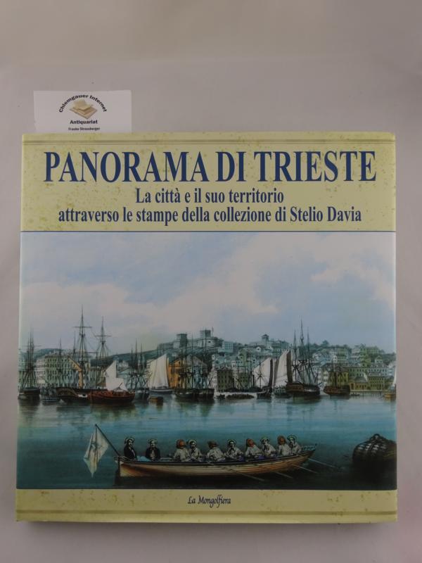 Panorama di Trieste : la città e il suo territorio attraverso le stampe della collezione di Stelio Davia .