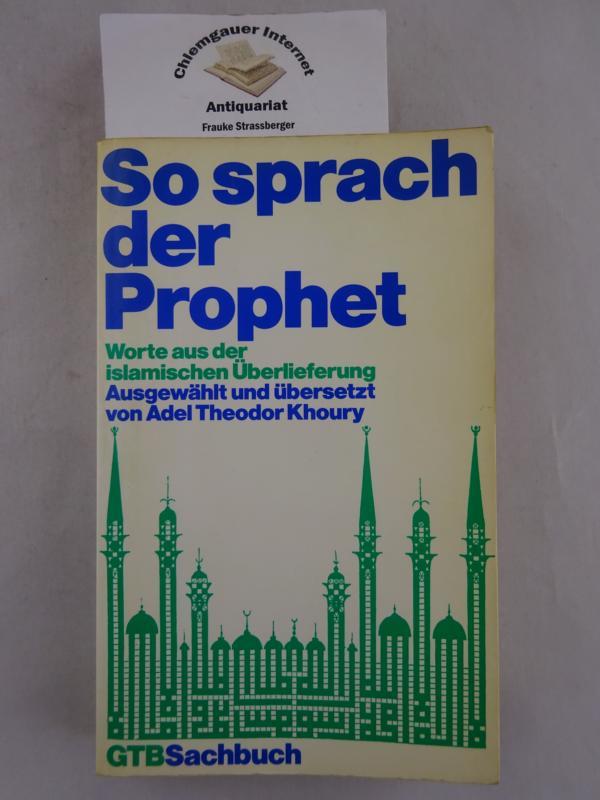 So sprach der Prophet . Worte aus der islamischen Überlieferung Originalausgabe. Erstausgabe.