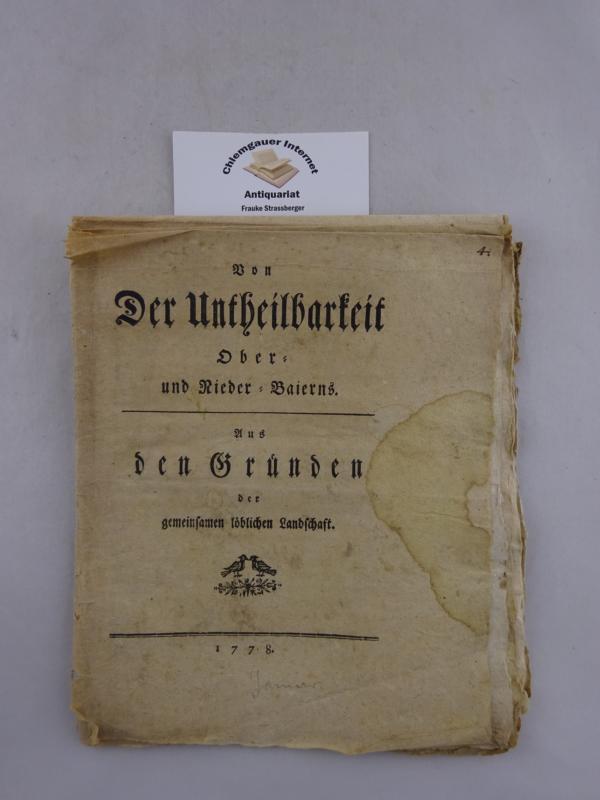 Von Der Untheilbarkeit Ober- und Nieder-Baierns. Aus den Gründen der gemeinsamen löblichen Landschaft.