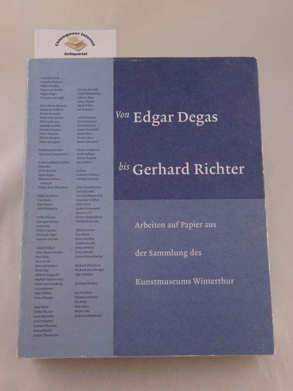 Von Edgar Degas bis Gerhard Richter . Arbeiten auf Papier aus der Sammlung des Kunstmuseums Winterthur.