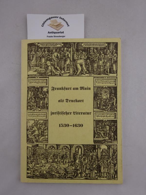 Frankfurt am Main als Druckort juristischer Literatur 1530-1630. ERSTAUSGABE.