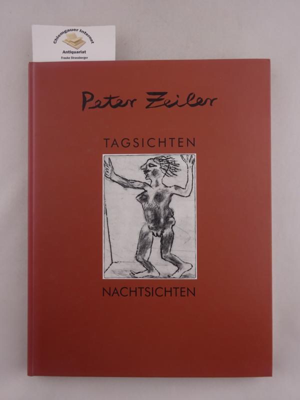 Tagsichten - Nachtsichten : Arbeiten von 1939 bis 2000. Mit Beiträgen von Andreas Link, Peter und Felicitas Zeiler ERSTAUSGABE.