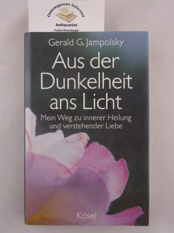 Aus der Dunkelheit ans Licht: Mein Weg zu innerer Heilung und verstehender Liebe. Übersetzt aus dem Amerikanischen: Karin Petersen Deutsche ERSTAUSGABE.