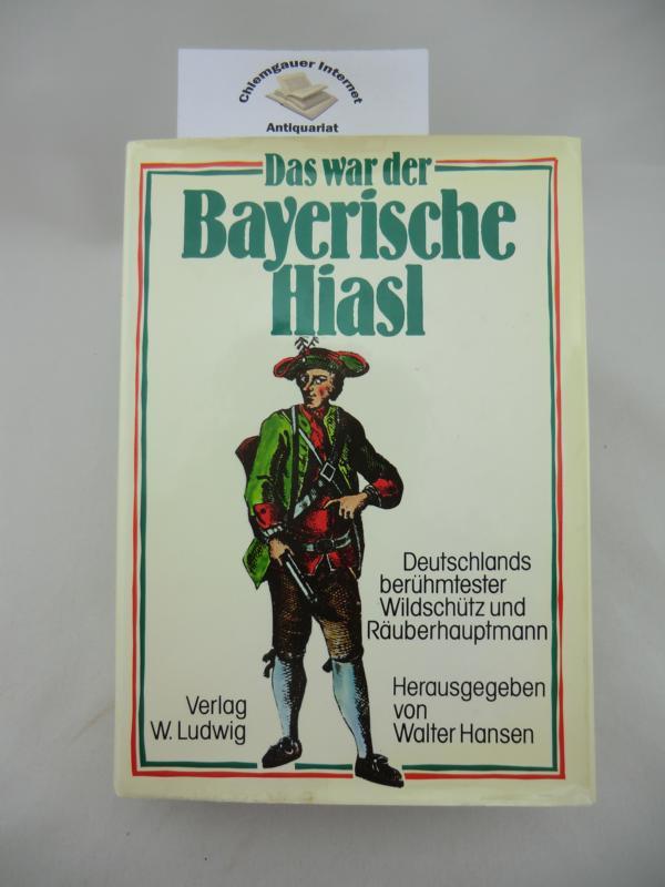Hansen, Walter: Das war der Bayerische Hiasl. Deutschland berühmtester Wildschütz und Räuberhauptmann. ERSTAUSGABE.