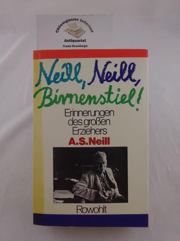 Neill, Neill, Birnenstiel!. Erinnerungen. Deutsch von Monika Kulow u. Harry Rowohlt. 1. - 15. Tausend. ERSTAUSGABE.