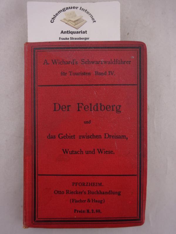 Der Feldberg und das Gebiet zwischen Dreisam, Wutach und Wiese. Mit 25 Wegekarten im Massstabe 1 : 25 000, zwei Übersichtskarten, einer Eisenbahnkarte, einem Plan von Freiburg und einem Alpenpanorama vom Feldberg. Schwarzwaldführer für Touristen. Band IV. ERSTAUSGABE.