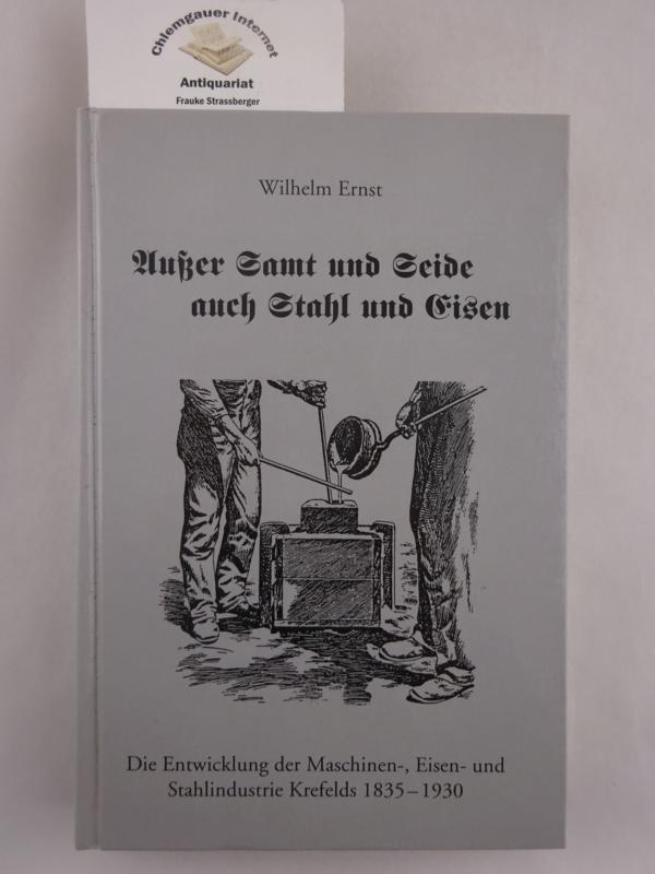 Außer Samt und Seide auch Stahl und Eisen. Die Entwicklung der Maschinen-, Eisen- und Stahlindustrie Krefelds 1835-1930. ERSTAUSGABE.