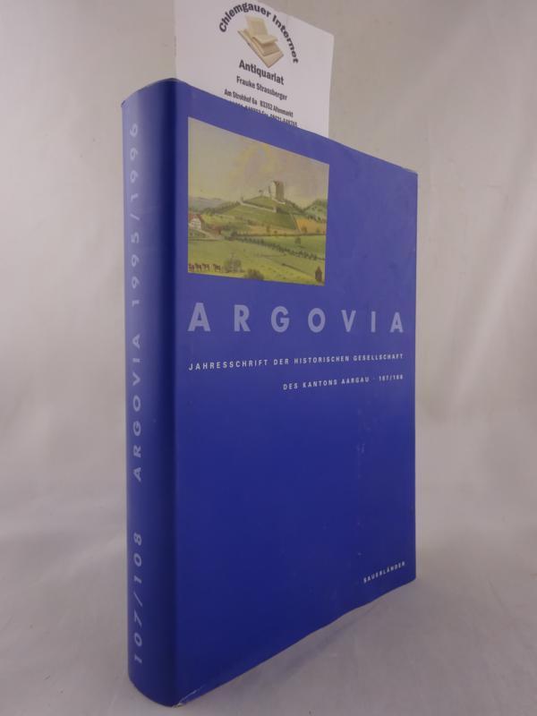 Argovia, Jahresschrift der Historischen Gesellschaft des Kantons Aargau , Band 107.