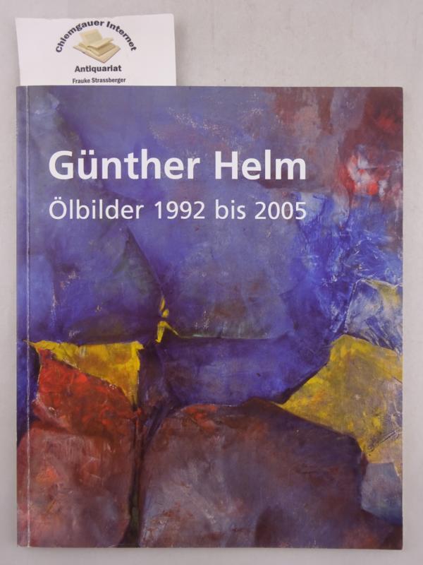 Helm, Günther: Ölbilder 1992 bis 2005.
