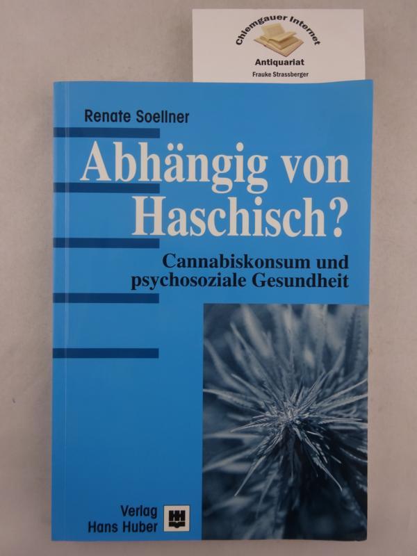 Soellner, Renate: Abhängig von Haschisch? : Cannabiskonsum und psychosoziale Gesundheit. Aus dem Programm Huber: Psychologie-Forschung ERSTAUSGABE.