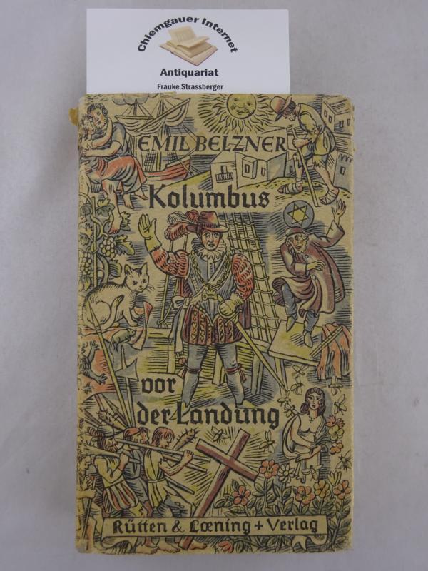 Belzner, Emil: Kolumbus vor der Landung. Eine Legende. ERSTAUSGABE.