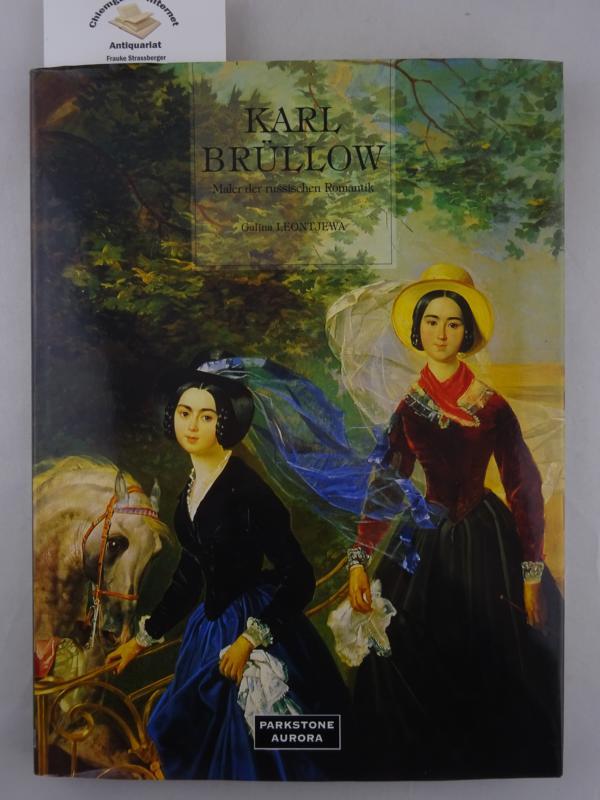 Karl Brüllow : Maler der russischen Romantik. Aus dem Russischen übertragen von Grigori Bergelson und Wjatscheslaw Schewjako. Deutsche ERSTAUSGABE.