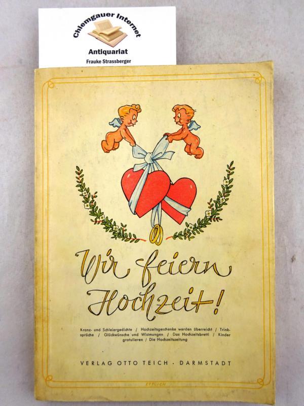 Wir feiern Hochzeit. Kranz- und Schleiergedichte; Hochzeitsgeschenke werden überreicht; Trinksprüche; Glückwünsche und Widmungen; Das Hochzeitsbrettl; Kinder gratulieren; Die Hochzeitszeitung. 3. Auflage.