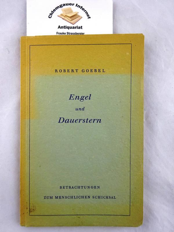 Engel und Dauerstern. Betrachtungen zum menschlichen Schicksal. ERSTAUSGABE.