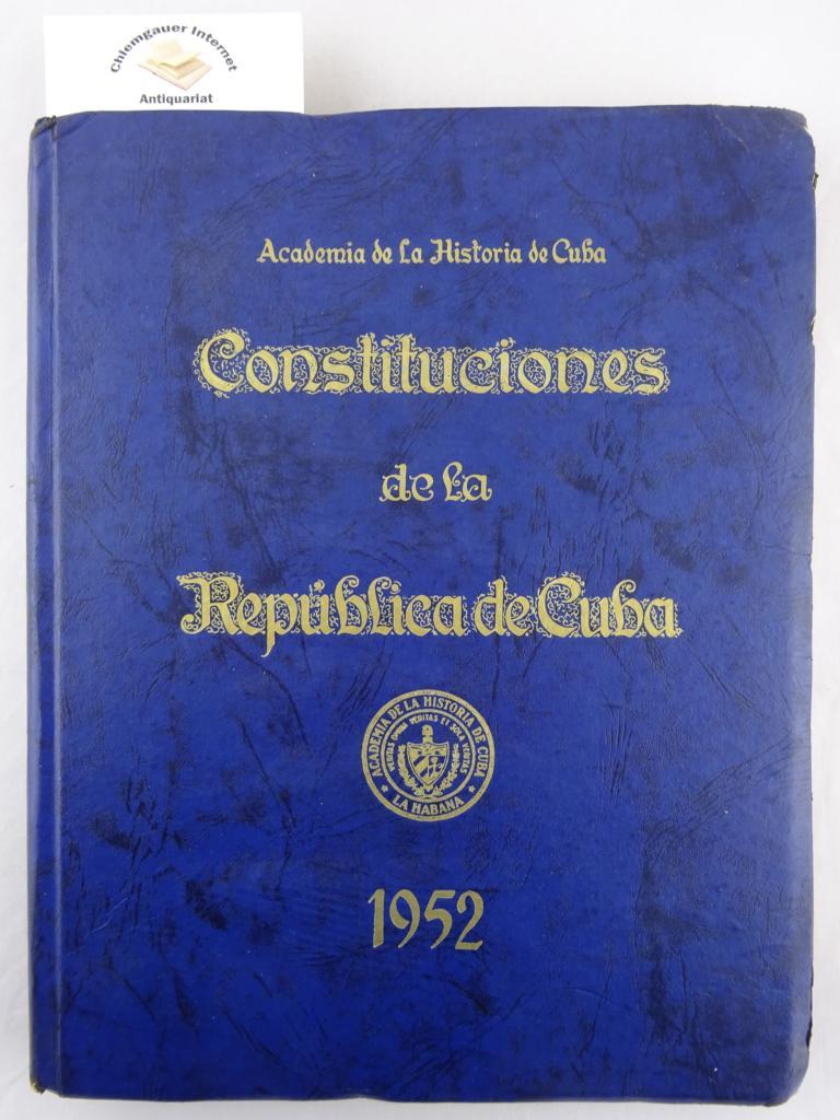 Constituciones de la República de Cuba 1952 (Edición Facsimilar)           Verlag: Academia de la Historia de Cuba, La Habana (1952