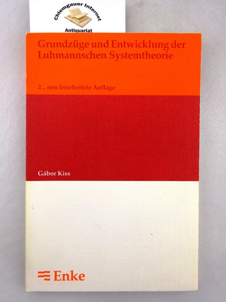Grundzüge und Entwicklung der Luhmannschen Systemtheorie. 2., NEU BEARBEITETE Auflage.