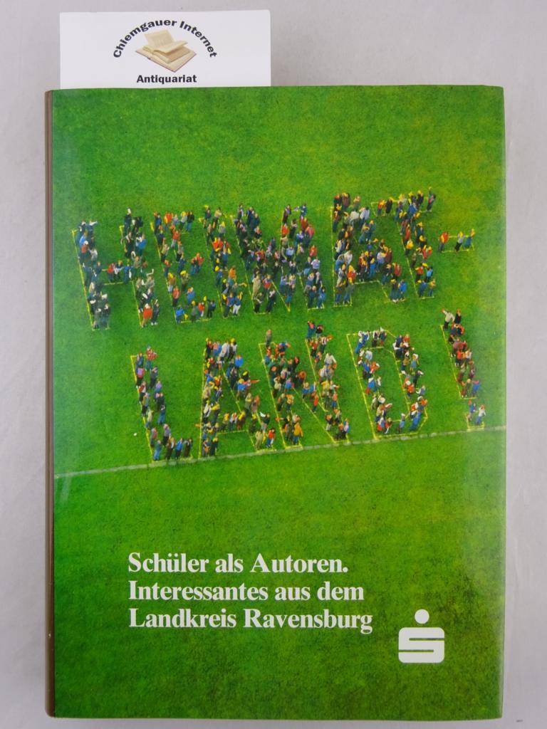 Heimatland! : (Schüler als Autoren. Interessantes aus dem Landkreis Ravensburg). Herausgegeben von der Kreissparkasse Ravensburg. ERSTAUSGABE.