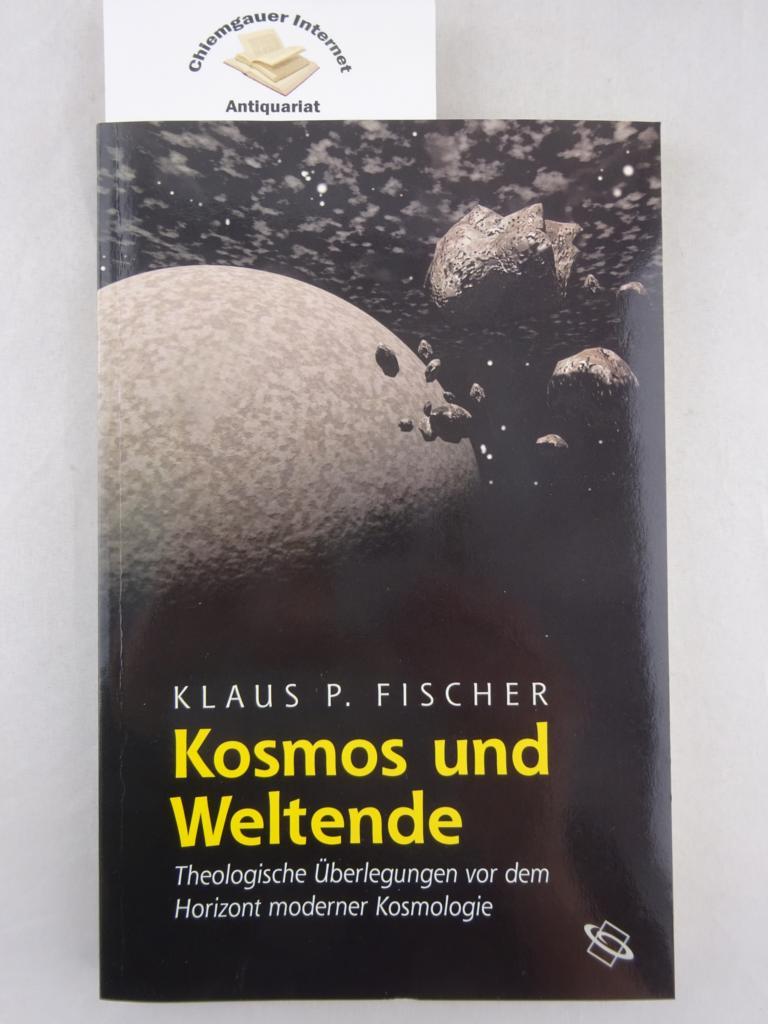 Fischer, Klaus P.: Kosmos und Weltende : Theologische Überlegungen vor dem Horizont moderner Kosmologie. Lizenzausgabe für die Wissenschaftliche Buchgesellschaft.