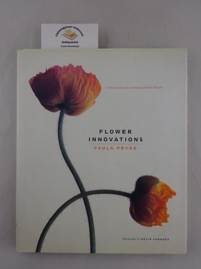 Pryke, Paula and Kevin Summers: Flower Innovations: Original Ideas for Arranging Familiar Flowers .