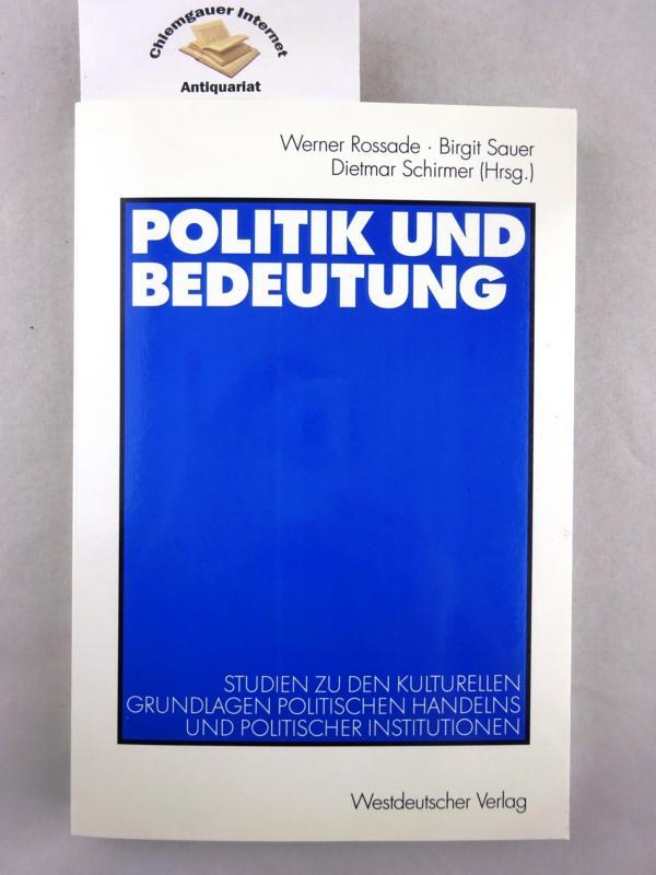 Politik und Bedeutung : Studien zu den kulturellen Grundlagen politischen Handelns und politischer Institutionen ; Ralf Rytlewski zum 65. Geburtstag. ERSTAUSGABE.