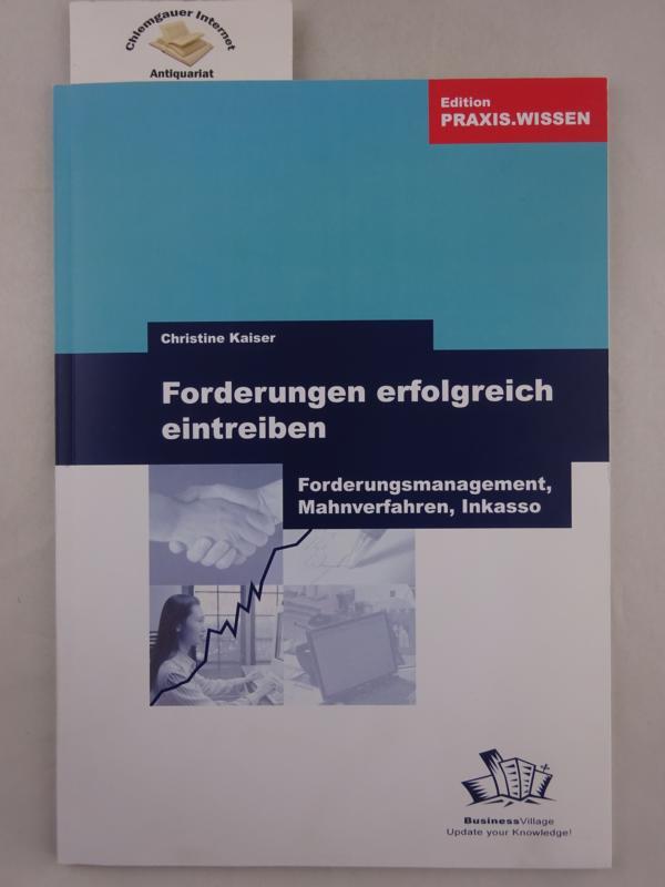 Forderungen erfolgreich eintreiben : Forderungsmanagement, Mahnverfahren, Inkasso. 1.  Auflage.