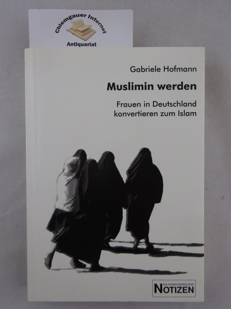 Muslimin werden : Frauen in Deutschland konvertieren zum Islam. Institut für Kulturanthropologie und Europäische Ethnologie der Universität Frankfurt. Kulturanthropologie-Notizen ; Band 58. ERSTAUSGABE.