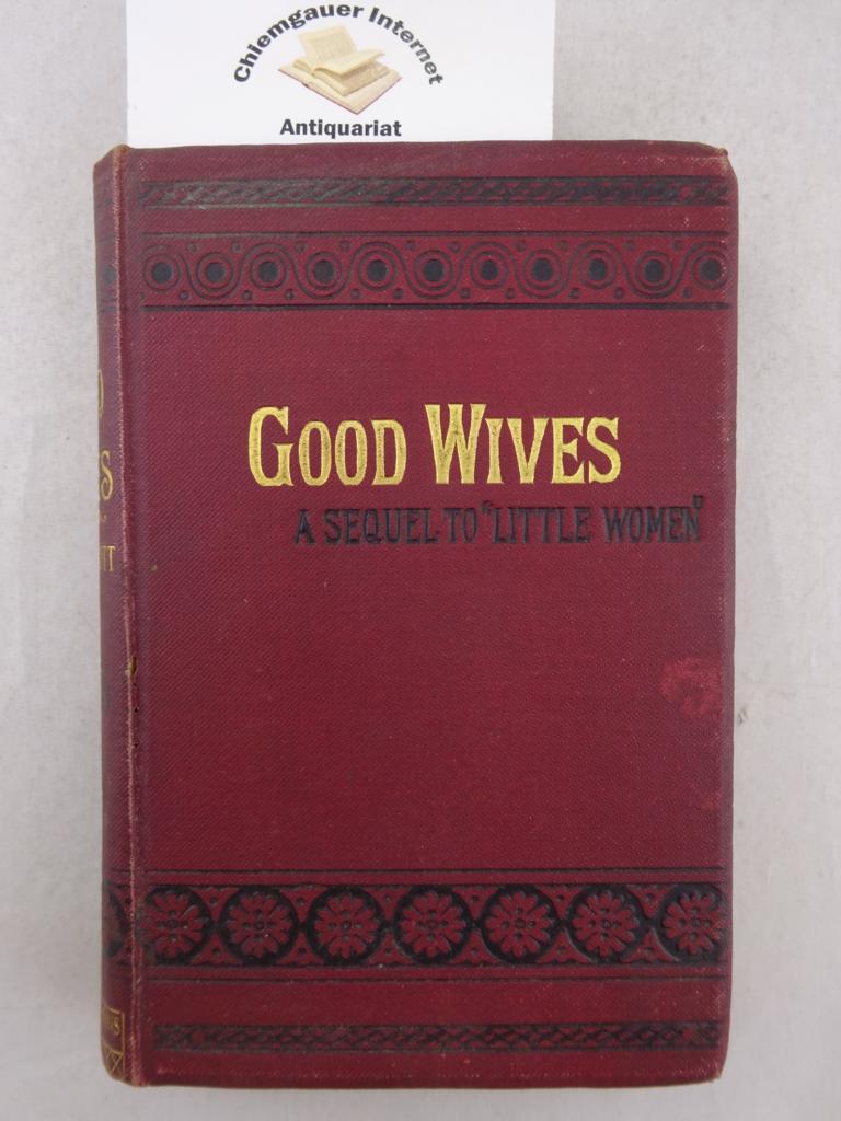 """Good Wives. A Story for Girls. Being a sequel to """"Little Women"""". ERSTAUSGABE."""