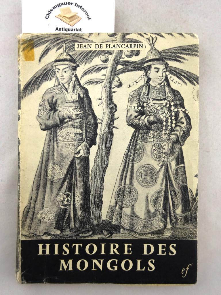 Carpin, Jean de Plan: Histoire des Mongols: Enquéte d'un envoyé d'Innocent IV dans l'Empire Tartare (1245-1247) . Traduction FRancaise et présentation du P. Clément Schmitt.