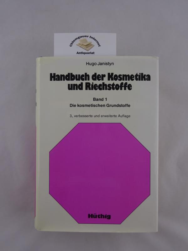 Handbuch der Kosmetika und Riechstoffe, Band 1 : Die kosmetischen Grundstoffe. Unter Mitwirkung von Boris Janistyn. Mit einem Geleitwort von W. Treibs 3., VERBESSERTE und ERWEITERTE Auflage.