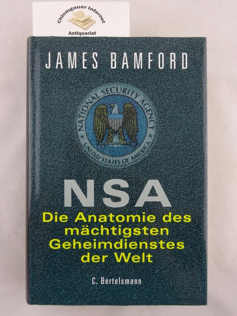 NSA : Die Anatomie des mächtigsten Geheimdienstes der Welt. Aus dem amerikanischen Englisch übertragen von Susanne Bonn ... 1. Auflage. Deutsche ERSTAUSGABE.