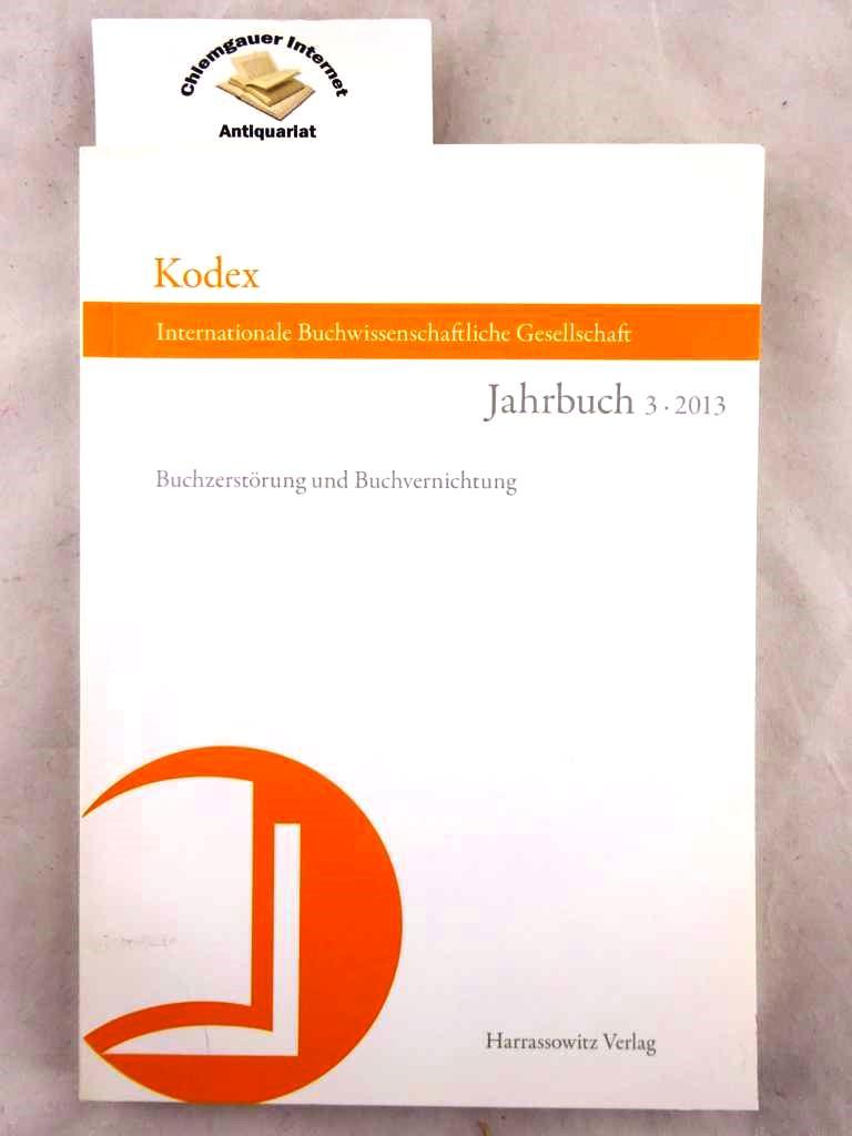 Buchzerstörung und Buchvernichtung. Internationale Buchwissenschaftliche Gesellschaft Jahrbuch 3 - 2013 Herausgegeben von Christine Haug und Vincent Kaufmann / Kodex ; 3