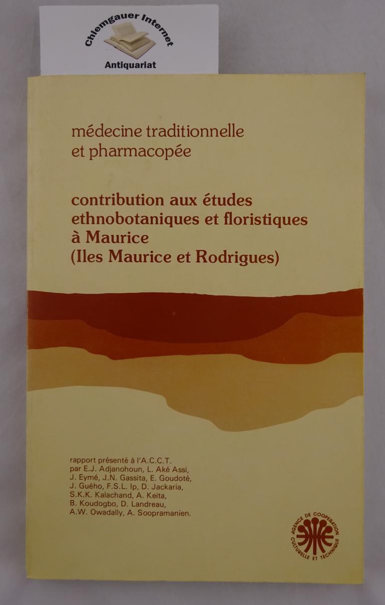 Médicine traditionelle et pharmacopée. Contribution aux études ethnobotaniques et floristiques à Maurice (Iles Maurice et Rodrigues).