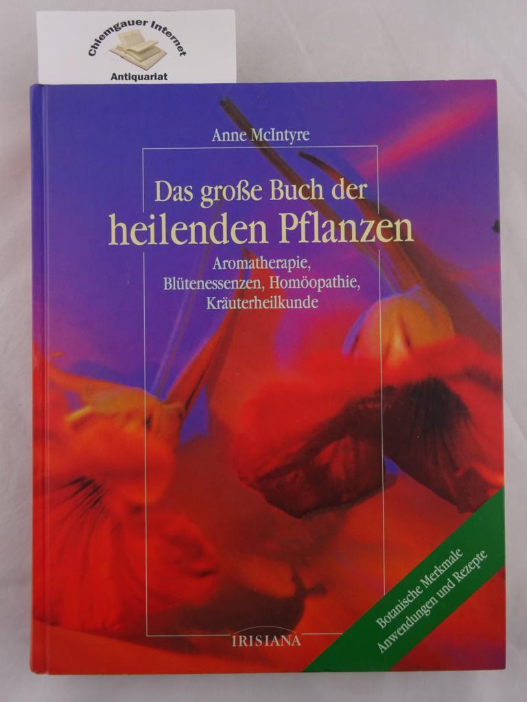Das große Buch der heilenden Pflanzen : Aromatherapie, Blütenessenzen, Homöopathie, Kräuterheilkunde ; botanische Merkmale, Anwendungen und Rezepte. Aus dem Englischen von Sabine Meyer / Irisiana Deutsche ERSTAUSGABE.
