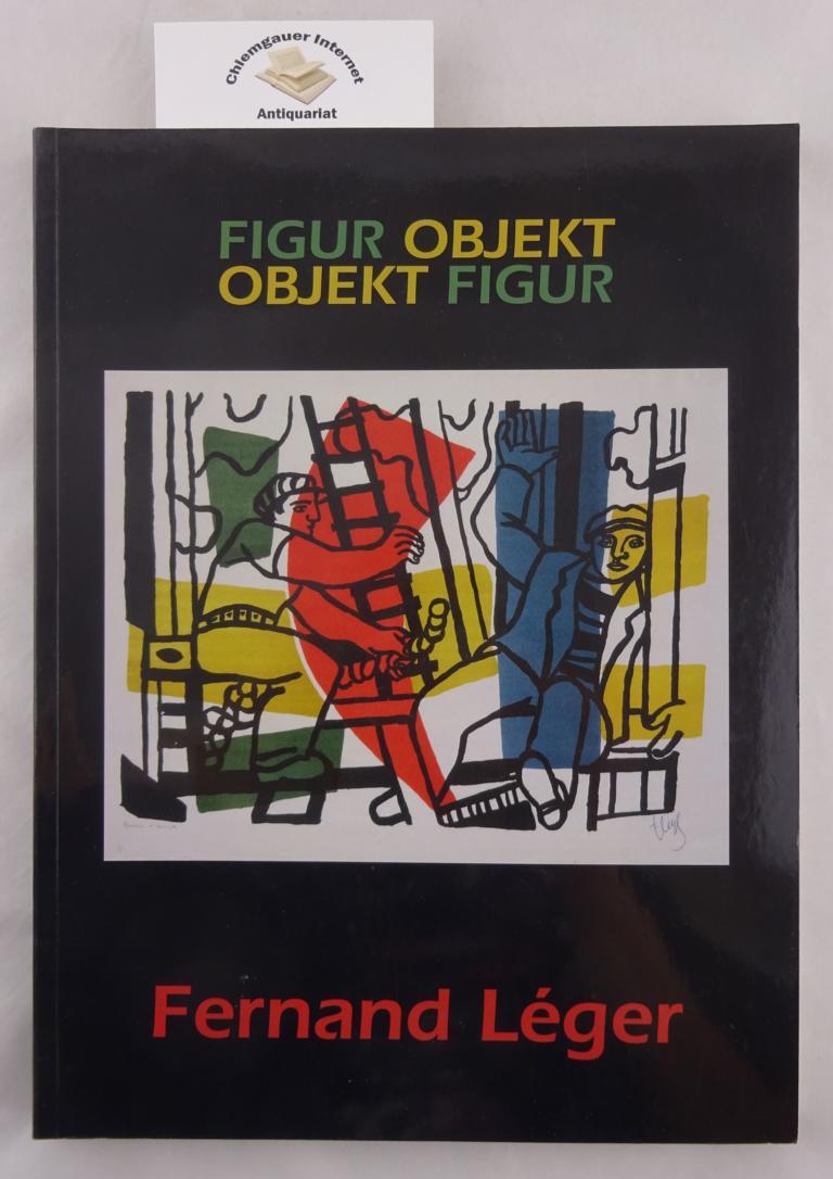 Fernand Léger. Figur Objekt. Objekt Figur. Katalog zur Ausstellung Münster Graphikmuseum Pablo Picasso. Herausgegeben von Markus Müller.