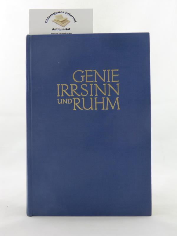 Genie, Irrsinn und Ruhm. 6. Auflage, VOLLSTÄNDIG UMGEARBEITET und um über 800  Quellen VERMEHRTE Auflage.