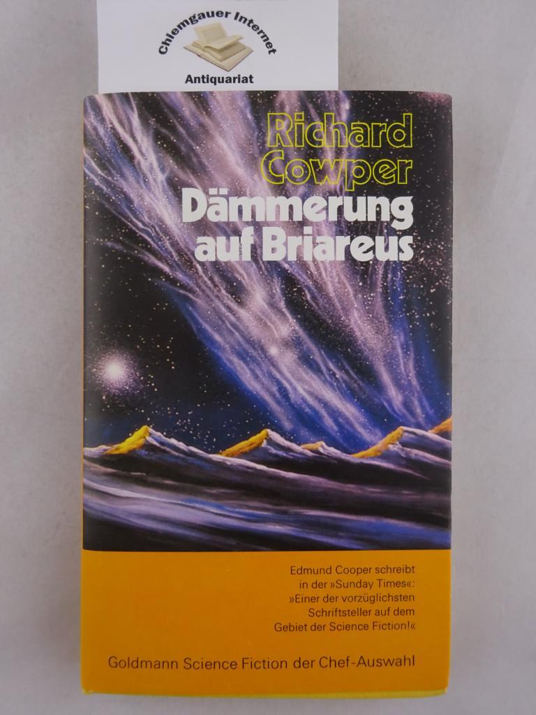 Cowper, Richard: Dämmerung auf Briareus : Science-Fiction-Roman = The twilight of Briareus. Aus dem Englischen übertragen von Tony Westermayr.  Goldmann-Science-Fiction der Chef-Auswahl Ungekürzte Ausgabe.