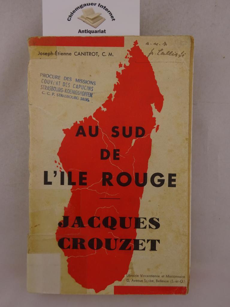 Canitrot, Etienne-Joseph: Au sud de l'Ile Rouge (Madagascar méridional). J-J Crouzet vicaire apostolique de Fort-Dauphin 1849-1932. ERSTAUSGABE.
