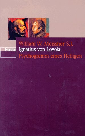 Ignatius von Loyola : Psychogramm eines Heiligen. W. W. Meissner. Aus dem Amerikanischen übersetzt von Elisabeth Dieckmann. Deutsche ERSTAUSGABE.