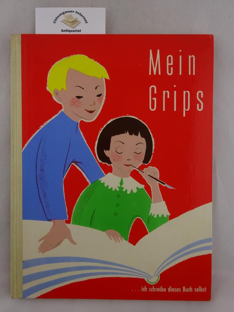 Koslowsky, Friedrich: Mein Grips : ... ich schreibe dieses Buch selbst. Idee und alle Texte: Friedrich Koslowsky, die Bilder zeichnete Lizzi Buggle ERSTAUSGABE.