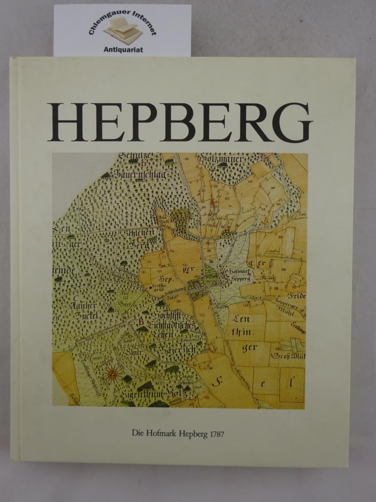 Hepberg: Beiträge zur Natur- und Kulturgeschichte des Hepberger Umlandes Herausgegeben von der Gemeinde Hepberg aus Anlaß der wiedererhaltenen Selbstständigkeit der Gemeinde im Jahr 1994. ERSTAUSGABE.