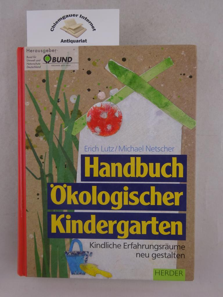 Handbuch ökologischer Kindergarten : Kindliche Erfahrungsräume neu gestalten. Hrsg. vom Bund für Umwelt und Naturschutz Deutschland (BUND) Erstausgabe.