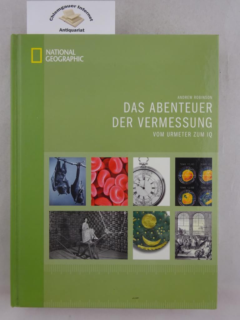 Robinson, Andrew : Das Abenteuer der Vermessung : vom Urmeter bis zum IQ. Übersetzung von Werner Kügler. / National geographic Deutsche ERSTAUSGABE.