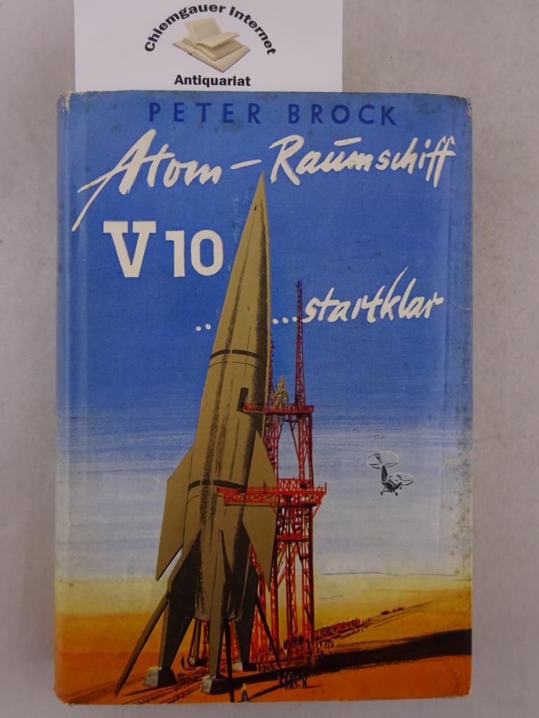 Atomraumschiff V 10  startklar : Roman. ERSTAUSGABE.
