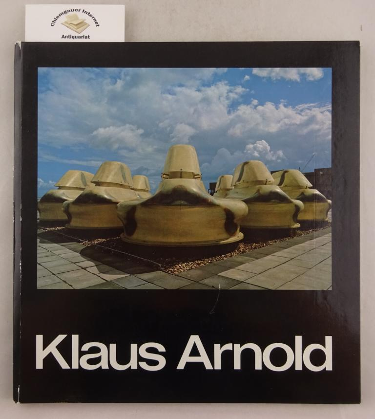Klaus Arnold - Malerei - Architektur - Skulpur. Herausgeber: Engelhorn Stiftung zu Pflege und Förderung der Kunst GmbH 1. Auflage.