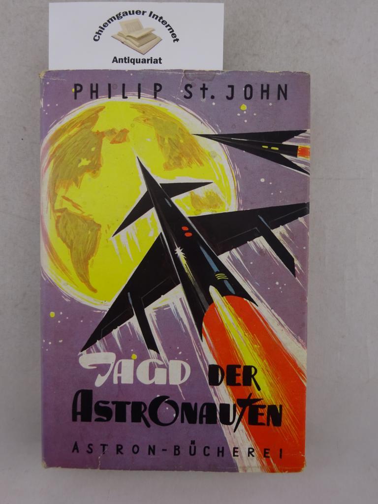 St. John, Philip: Jagd der Astronauten : Zukunftsroman. Aus d. Amerikanischen übertragen von Werner Gronwald. Hrsg.: Robin Astron Deutsche ERSTAUSGABE.