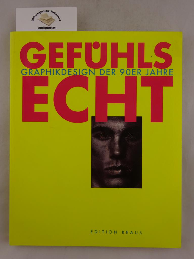 Gefühlsecht. Graphikdesign der 90er Jahre. Museum für Kunst und Gewerbe Hamburg. ERSTAUSGABE.